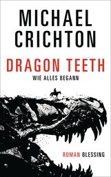 Michael  Crichton - Dragon Teeth – Wie alles begann