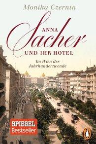 Monika  Czernin - Anna Sacher und ihr Hotel