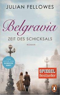 Julian  Fellowes - Belgravia. Zeit des Schicksals