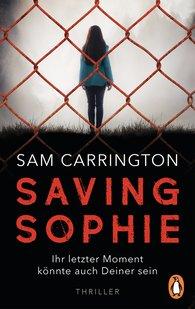 Sam  Carrington - Saving Sophie  - Ihr letzter Moment könnte auch Deiner sein.