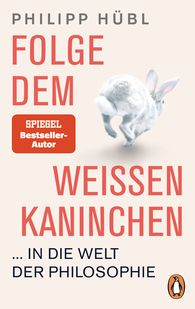 Philipp  Hübl - Follow the White Rabbit... Into the World of Philosophy