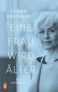 Ulrike  Draesner - Eine Frau wird älter