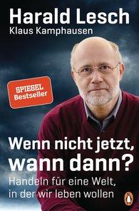 Harald  Lesch, Klaus  Kamphausen - If Not Now, Then When?