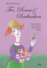 Heidi  Howcroft - Tee, Rosen & Radieschen
