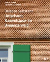 Florian  Aicher, Hermann  Kaufmann - Belebte Substanz. Umgebaute Bauernhäuser im Bregenzerwald