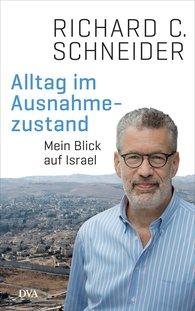 Richard C.  Schneider - Alltag im Ausnahmezustand
