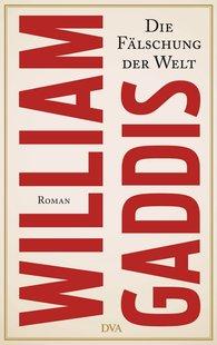 William  Gaddis - Die Fälschung der Welt