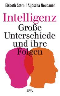 Elsbeth  Stern, Aljoscha  Neubauer - Intelligenz - Große Unterschiede und ihre Folgen