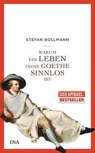 Stefan  Bollmann - Why a Life without Goethe is Pointless