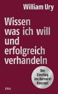 William  Ury - Wissen, was ich will, und erfolgreich verhandeln