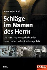 Peter  Wensierski - Schläge im Namen des Herrn