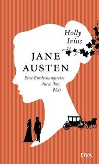 Holly  Ivins - Jane Austen. Eine Entdeckungsreise durch ihre Welt