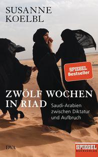 Susanne  Koelbl - Twelve Weeks in Riyadh