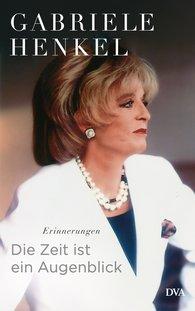 Gabriele  Henkel - Die Zeit ist ein Augenblick