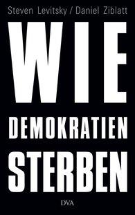 Steven  Levitsky, Daniel  Ziblatt - Wie Demokratien sterben