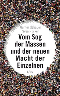 Gunter  Gebauer, Sven  Rücker - On the Pull of the Masses and the New Power of Individuals