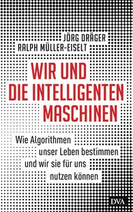 Jörg  Dräger, Ralph  Müller-Eiselt - Us and the Intelligent Machines