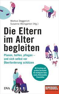 Susanne  Weingarten  (Hrsg.), Markus  Deggerich  (Hrsg.) - Die Eltern im Alter begleiten