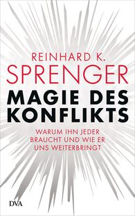 Reinhard K.  Sprenger - The Magic of Conflict