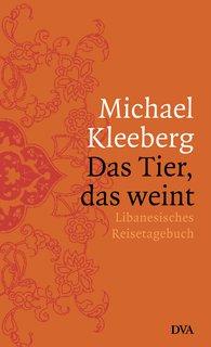 Michael  Kleeberg - Das Tier, das weint