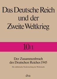 Rolf-Dieter  Müller  (Hrsg.) - Das Deutsche Reich und der Zweite Weltkrieg  - Band 10/1