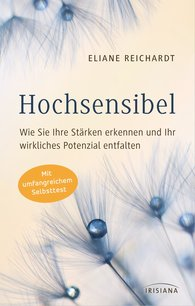 Eliane  Reichardt - Highly Sensitive – How to Recognise Your Strengths and Unfold Your True Potential