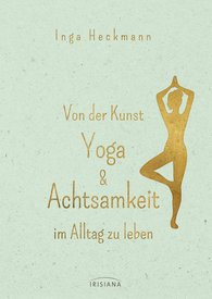 Inga  Heckmann - The Art of Living Every Day with Yoga and Mindfulness