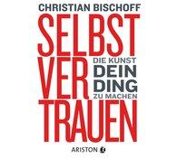 Christian  Bischoff - Selbstvertrauen