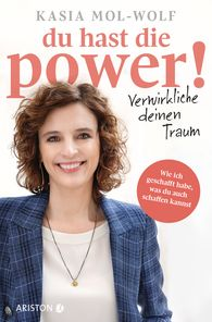 Kasia Katarzyna  Mol-Wolf - You Have the Power! – Make Your Dream Come True