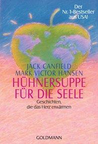 Jack  Canfield, Mark Victor  Hansen - Hühnersuppe für die Seele