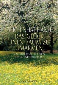 Thich Nhat Hanh - Das Glück, einen Baum zu umarmen