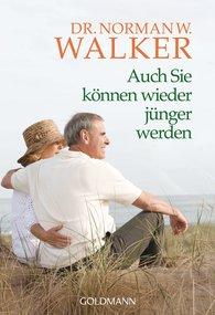 Dr. Norman W.  Walker - Auch Sie können wieder jünger werden