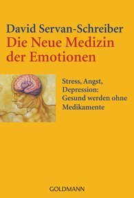 David  Servan-Schreiber - Die Neue Medizin der Emotionen