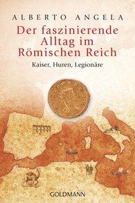 Alberto  Angela - Der faszinierende Alltag im Römischen Reich