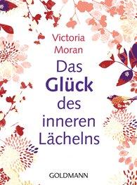 Victoria  Moran - Das Glück des inneren Lächelns