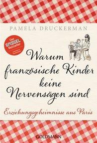Pamela  Druckerman - Warum französische Kinder keine Nervensägen sind