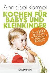 Annabel  Karmel - Kochen für Babys und Kleinkinder