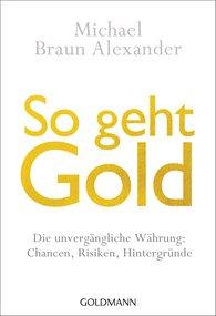 Michael  Braun Alexander - So geht Gold