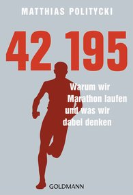 Matthias  Politycki - 42,195 - Warum wir Marathon laufen und was wir dabei denken