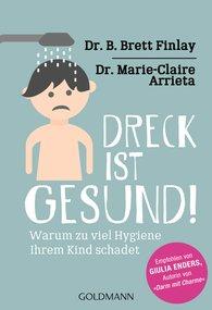 Prof. Dr. B. Brett  Finlay, Dr. Marie-Claire  Arrieta - Dreck ist gesund!