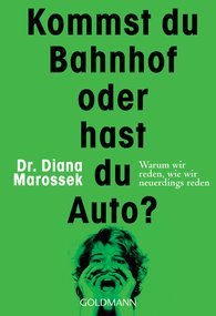 Dr. Diana  Marossek - Kommst du Bahnhof oder hast du Auto?