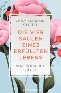 Emily Esfahani  Smith - Die vier Säulen eines erfüllten Lebens