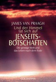 James  Van Praagh - Und der Himmel tat sich auf - Jenseitsbotschaften