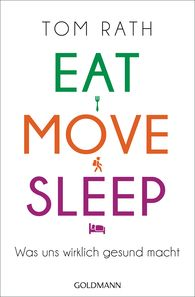 Tom  Rath - Eat, Move, Sleep