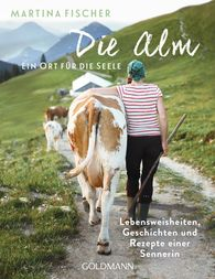 Martina  Fischer, Dorothea  Steinbacher - Die Alm - Ein Ort für die Seele