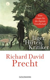 Richard David  Precht - Hunters, Herdsmen, Critics