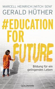 Gerald  Hüther, Marcell  Heinrich, Mitch  Senf - #EducationForFuture