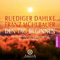 Ruediger  Dahlke, Franz  Mühlbauer - Den Tag beginnen - Meditationen und Bewegung für jeden Morgen
