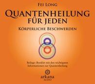 Fei  Long - Quantenheilung für jeden - Körperliche Beschwerden (1 CD)