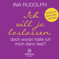 Ina  Rudolph - Ich will ja loslassen, doch woran halte ich mich dann fest?